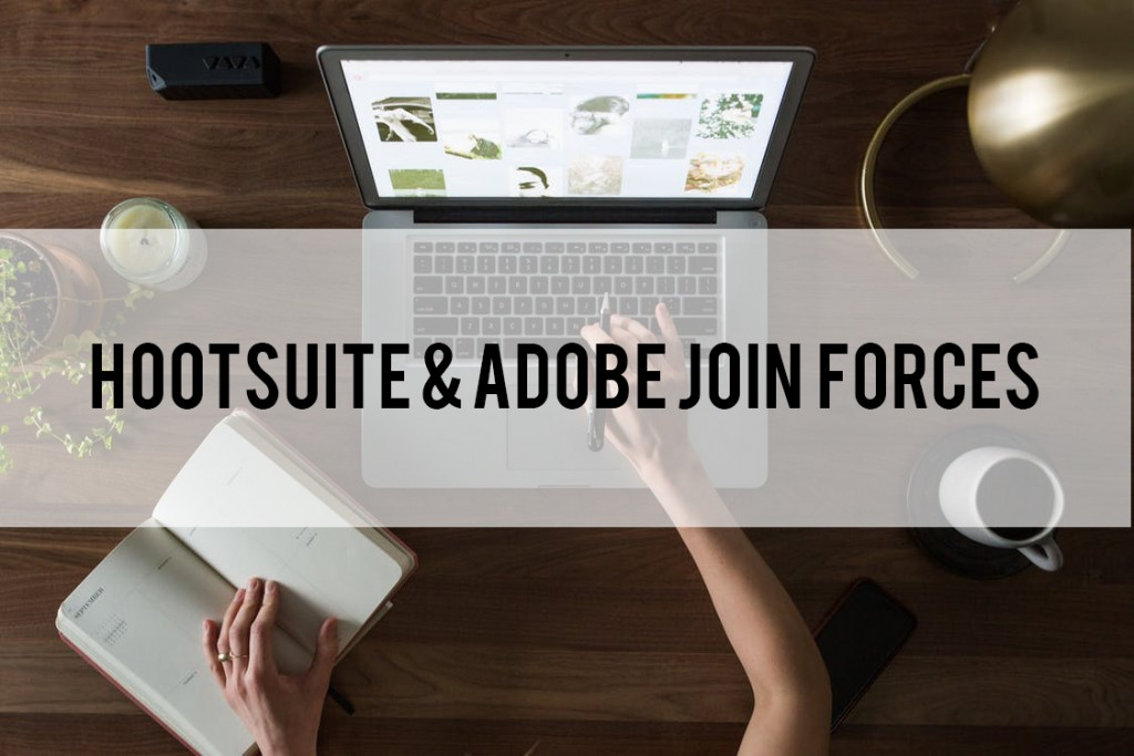 Hootsuite and Adobe Join Forces